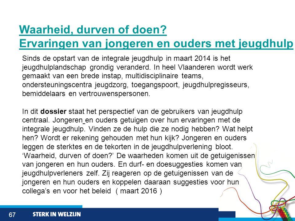 67 Sinds de opstart van de integrale jeugdhulp in maart 2014 is het jeugdhulplandschap grondig veranderd. In heel Vlaanderen wordt werk gemaakt van ee