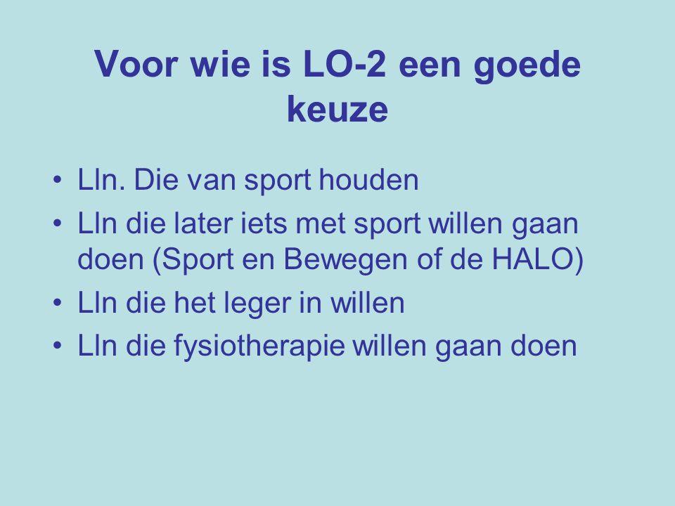Voor wie is LO-2 een goede keuze Lln. Die van sport houden Lln die later iets met sport willen gaan doen (Sport en Bewegen of de HALO) Lln die het leg