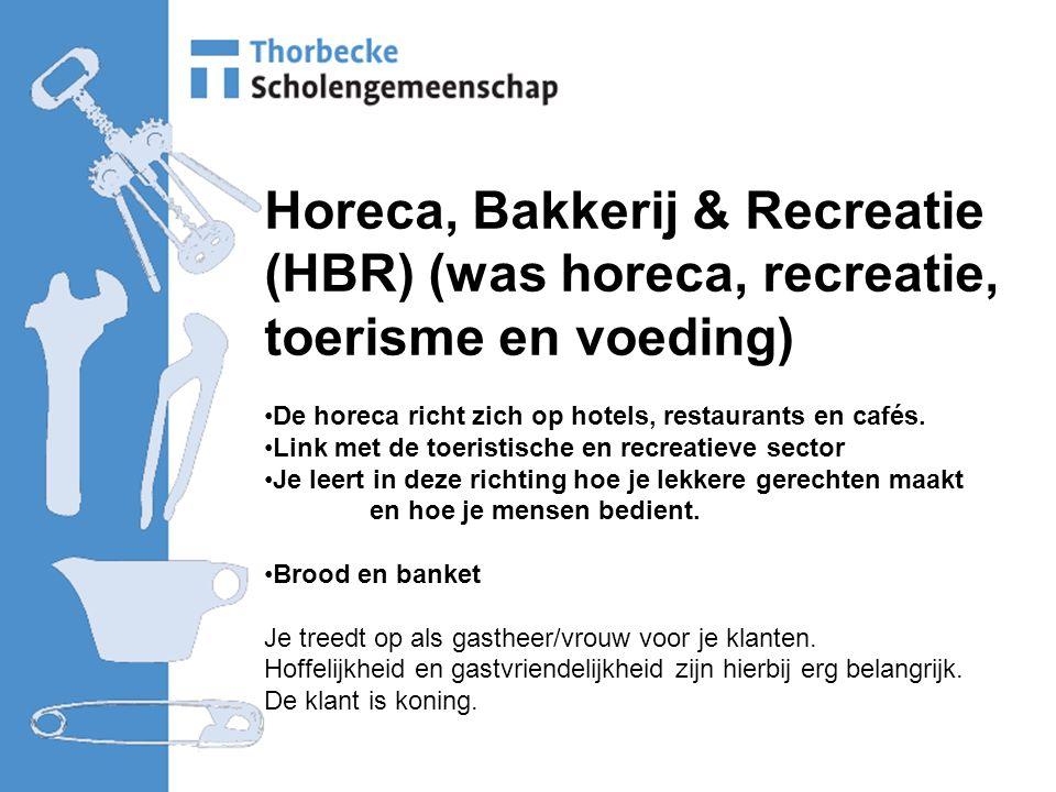 Horeca, Bakkerij & Recreatie (HBR) (was horeca, recreatie, toerisme en voeding) De horeca richt zich op hotels, restaurants en cafés.