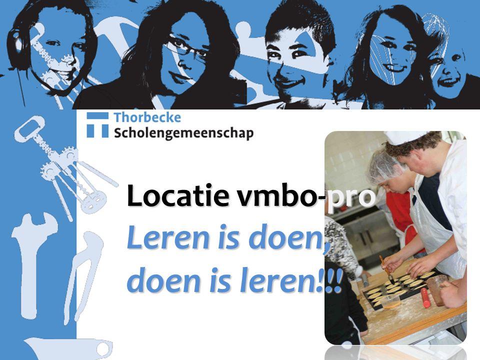 Locatie vmbo-pro Leren is doen, doen is leren!!!