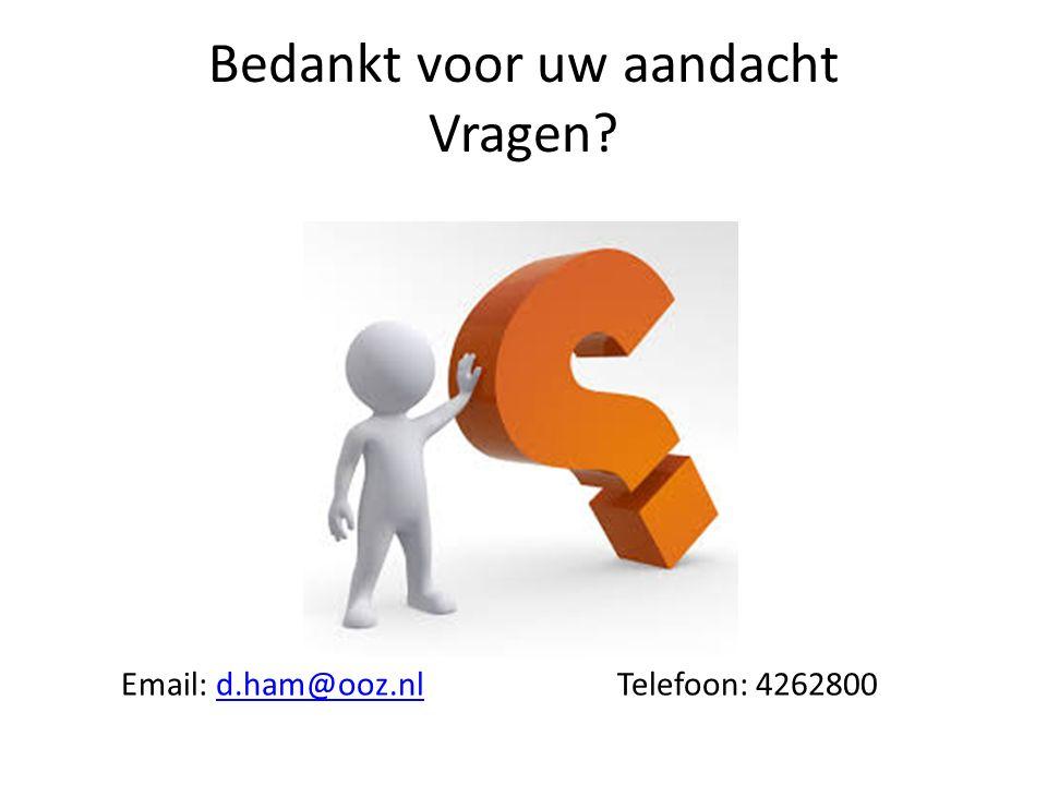 Bedankt voor uw aandacht Vragen? Email: d.ham@ooz.nl Telefoon: 4262800d.ham@ooz.nl