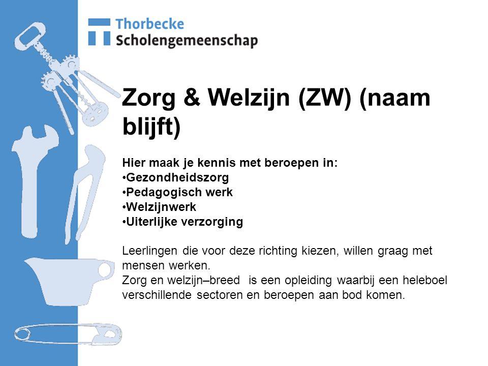 Zorg & Welzijn (ZW) (naam blijft) Hier maak je kennis met beroepen in: Gezondheidszorg Pedagogisch werk Welzijnwerk Uiterlijke verzorging Leerlingen die voor deze richting kiezen, willen graag met mensen werken.