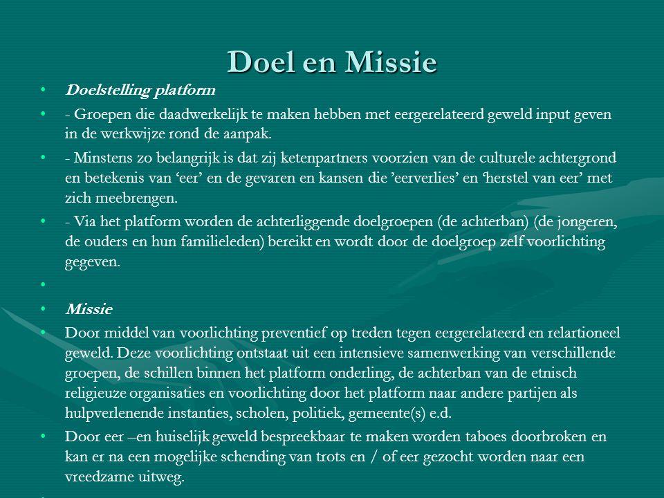 Doel en Missie Doelstelling platform - Groepen die daadwerkelijk te maken hebben met eergerelateerd geweld input geven in de werkwijze rond de aanpak.