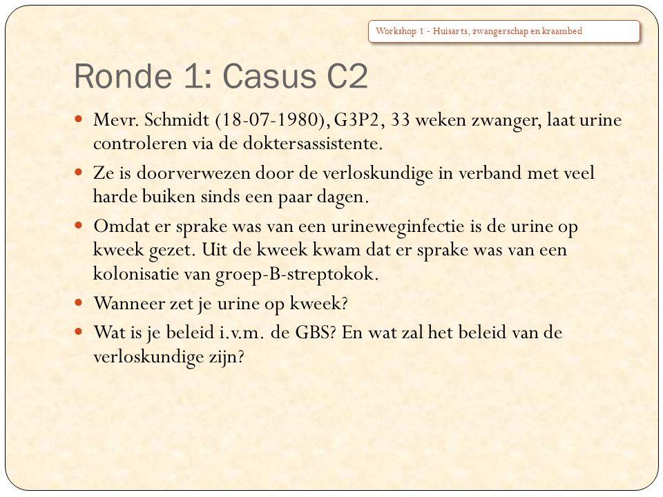 Ronde 1: Casus C2 Mevr. Schmidt (18-07-1980), G3P2, 33 weken zwanger, laat urine controleren via de doktersassistente. Ze is doorverwezen door de verl
