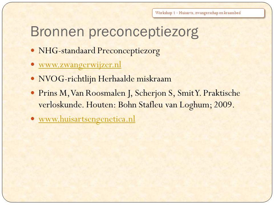 Bronnen preconceptiezorg NHG-standaard Preconceptiezorg www.zwangerwijzer.nl NVOG-richtlijn Herhaalde miskraam Prins M, Van Roosmalen J, Scherjon S, S