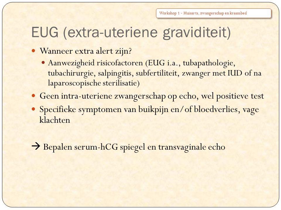 EUG (extra-uteriene graviditeit) Wanneer extra alert zijn? Aanwezigheid risicofactoren (EUG i.a., tubapathologie, tubachirurgie, salpingitis, subferti