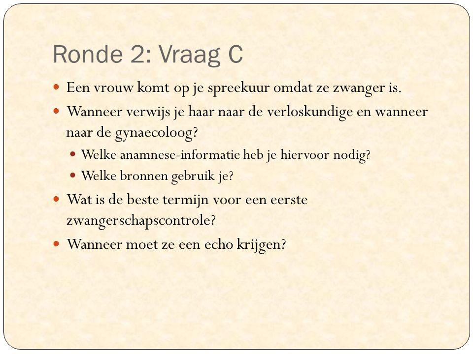 Ronde 2: Vraag C Een vrouw komt op je spreekuur omdat ze zwanger is. Wanneer verwijs je haar naar de verloskundige en wanneer naar de gynaecoloog? Wel