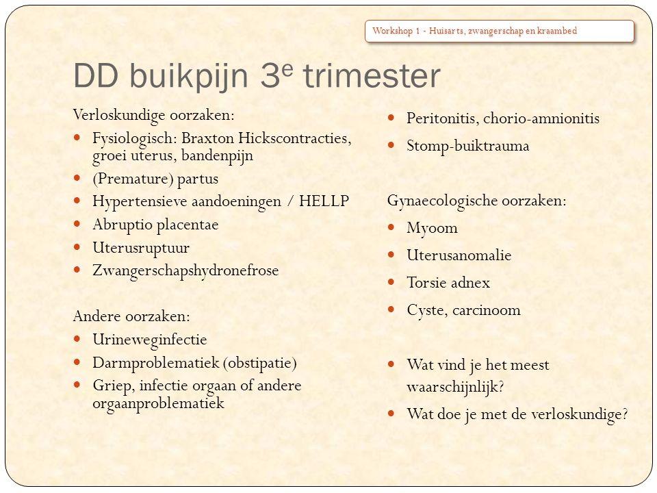 DD buikpijn 3 e trimester Verloskundige oorzaken: Fysiologisch: Braxton Hickscontracties, groei uterus, bandenpijn (Premature) partus Hypertensieve aa