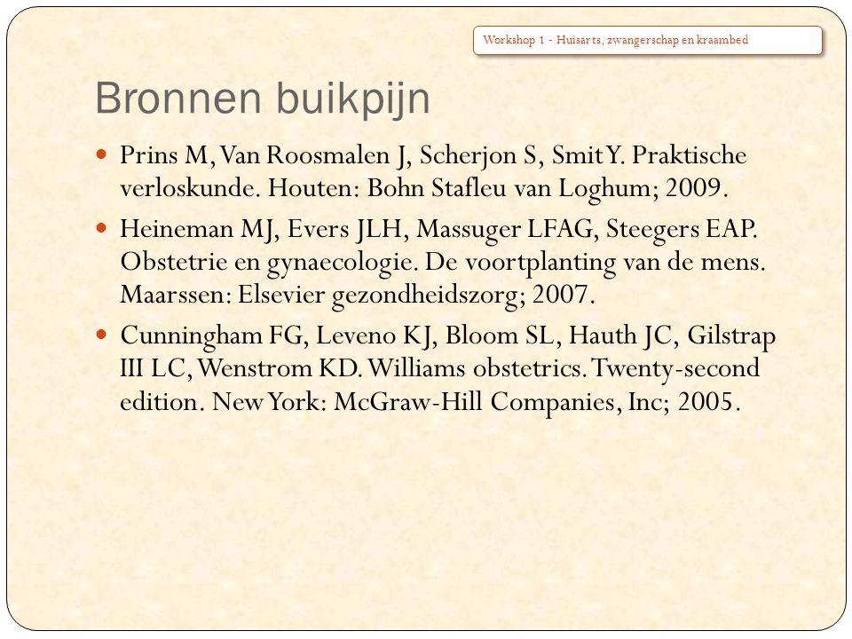 Bronnen buikpijn Prins M, Van Roosmalen J, Scherjon S, Smit Y. Praktische verloskunde. Houten: Bohn Stafleu van Loghum; 2009. Heineman MJ, Evers JLH,