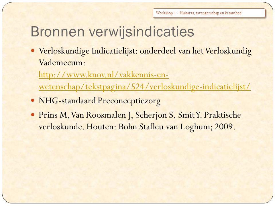Bronnen verwijsindicaties Verloskundige Indicatielijst: onderdeel van het Verloskundig Vademecum: http://www.knov.nl/vakkennis-en- wetenschap/tekstpag