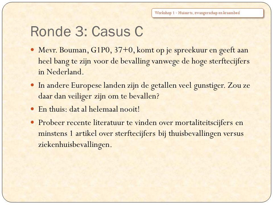 Ronde 3: Casus C Mevr. Bouman, G1P0, 37+0, komt op je spreekuur en geeft aan heel bang te zijn voor de bevalling vanwege de hoge sterftecijfers in Ned