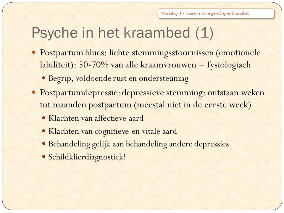 Psyche in het kraambed (1) Postpartum blues: lichte stemmingsstoornissen (emotionele labiliteit): 50-70% van alle kraamvrouwen = fysiologisch Begrip,
