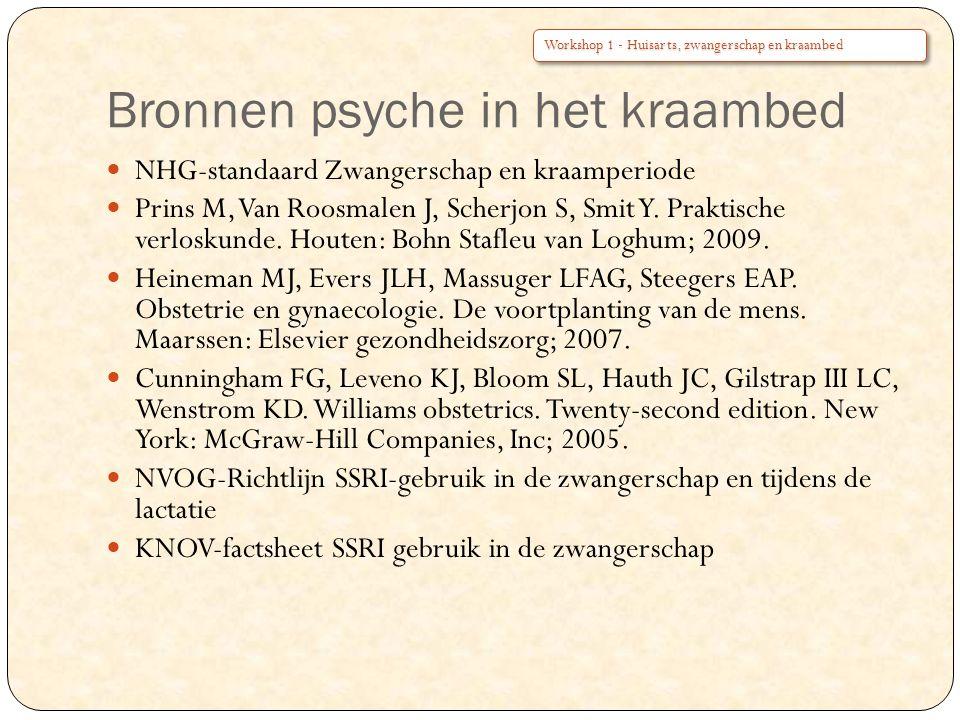Bronnen psyche in het kraambed NHG-standaard Zwangerschap en kraamperiode Prins M, Van Roosmalen J, Scherjon S, Smit Y. Praktische verloskunde. Houten