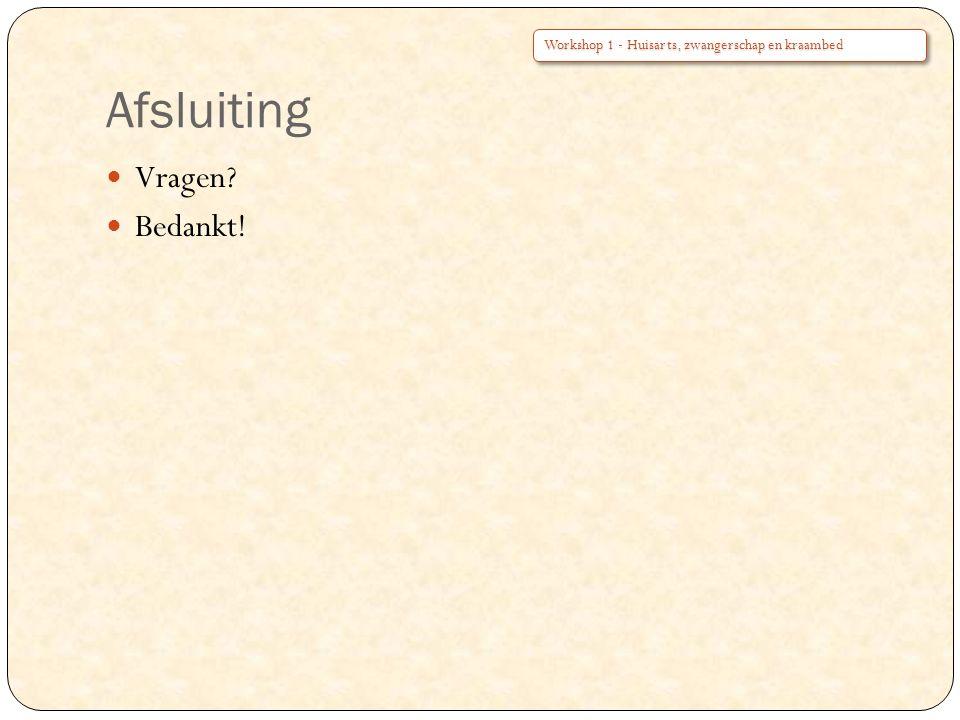 Afsluiting Vragen? Bedankt! Workshop 1 - Huisarts, zwangerschap en kraambed