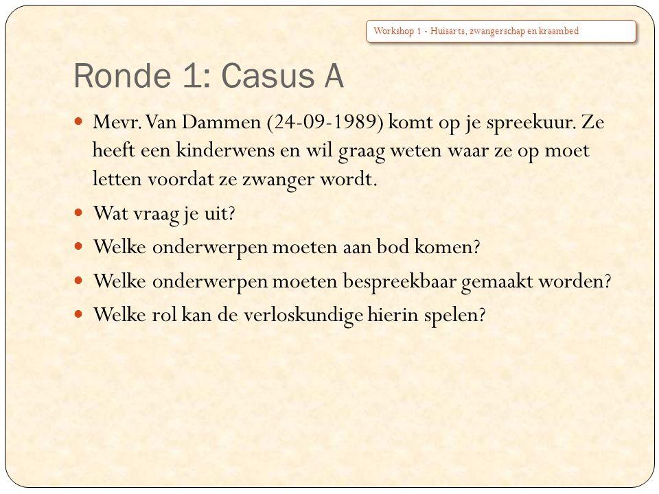 Ronde 1: Casus A Mevr. Van Dammen (24-09-1989) komt op je spreekuur. Ze heeft een kinderwens en wil graag weten waar ze op moet letten voordat ze zwan