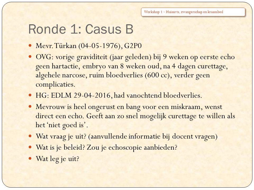 Ronde 1: Casus B Mevr. Türkan (04-05-1976), G2P0 OVG: vorige graviditeit (jaar geleden) bij 9 weken op eerste echo geen hartactie, embryo van 8 weken