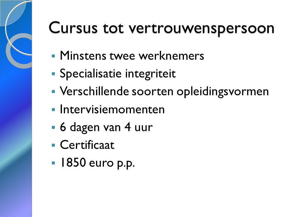 Cursus tot vertrouwenspersoon  Minstens twee werknemers  Specialisatie integriteit  Verschillende soorten opleidingsvormen  Intervisiemomenten  6 dagen van 4 uur  Certificaat  1850 euro p.p.