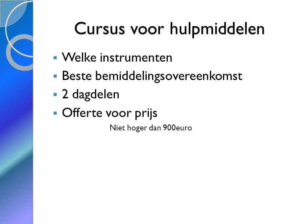 Cursus voor hulpmiddelen  Welke instrumenten  Beste bemiddelingsovereenkomst  2 dagdelen  Offerte voor prijs Niet hoger dan 900euro