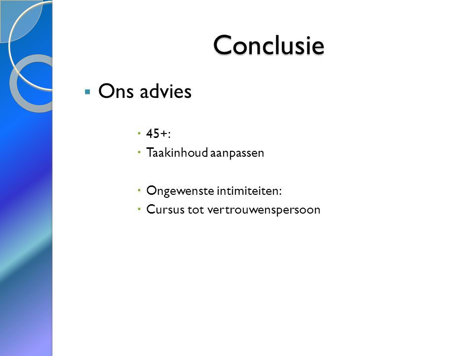 Conclusie  Ons advies  45+:  Taakinhoud aanpassen  Ongewenste intimiteiten:  Cursus tot vertrouwenspersoon