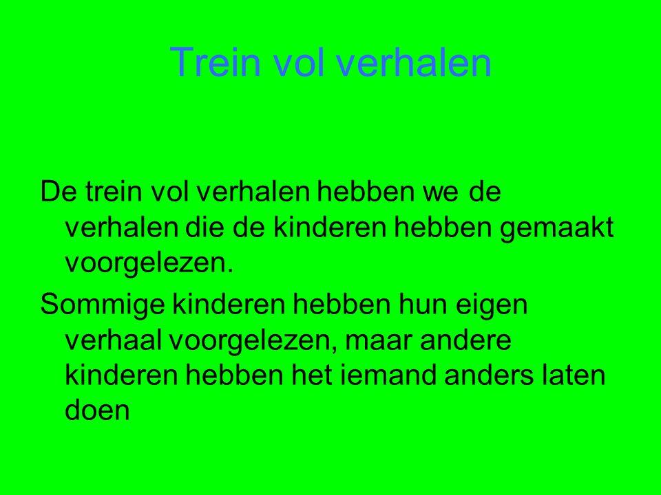 Trein vol verhalen De trein vol verhalen hebben we de verhalen die de kinderen hebben gemaakt voorgelezen.