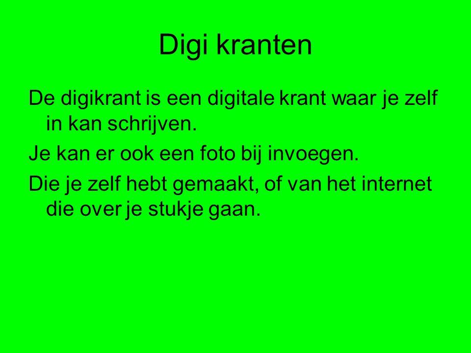 Digi kranten De digikrant is een digitale krant waar je zelf in kan schrijven. Je kan er ook een foto bij invoegen. Die je zelf hebt gemaakt, of van h
