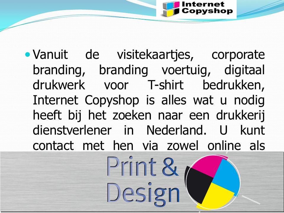 Vanuit de visitekaartjes, corporate branding, branding voertuig, digitaal drukwerk voor T-shirt bedrukken, Internet Copyshop is alles wat u nodig heeft bij het zoeken naar een drukkerij dienstverlener in Nederland.
