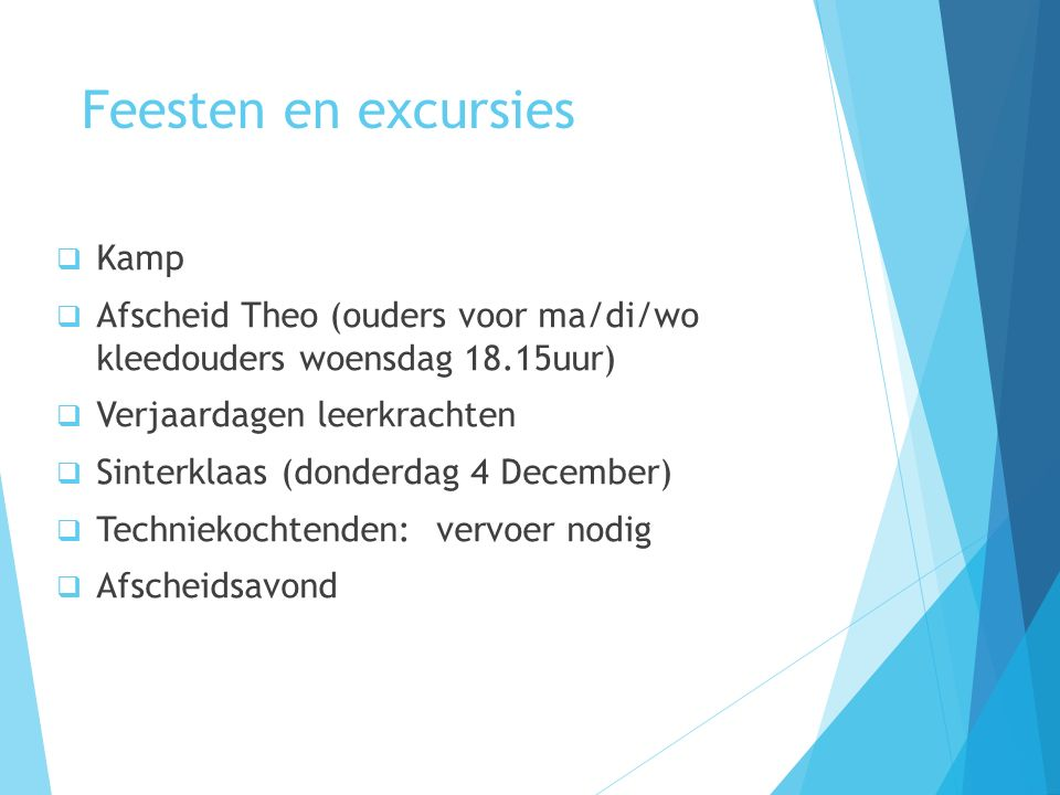 Feesten en excursies  Kamp  Afscheid Theo (ouders voor ma/di/wo kleedouders woensdag 18.15uur)  Verjaardagen leerkrachten  Sinterklaas (donderdag 4 December)  Techniekochtenden: vervoer nodig  Afscheidsavond