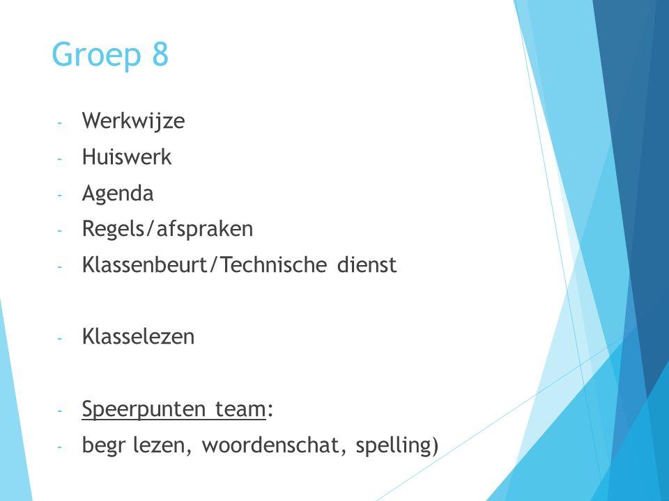 Groep 8 - Werkwijze - Huiswerk - Agenda - Regels/afspraken - Klassenbeurt/Technische dienst - Klasselezen - Speerpunten team: - begr lezen, woordensch