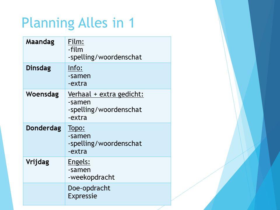 Planning Alles in 1 MaandagFilm: -film -spelling/woordenschat DinsdagInfo: -samen -extra WoensdagVerhaal + extra gedicht: -samen -spelling/woordenscha
