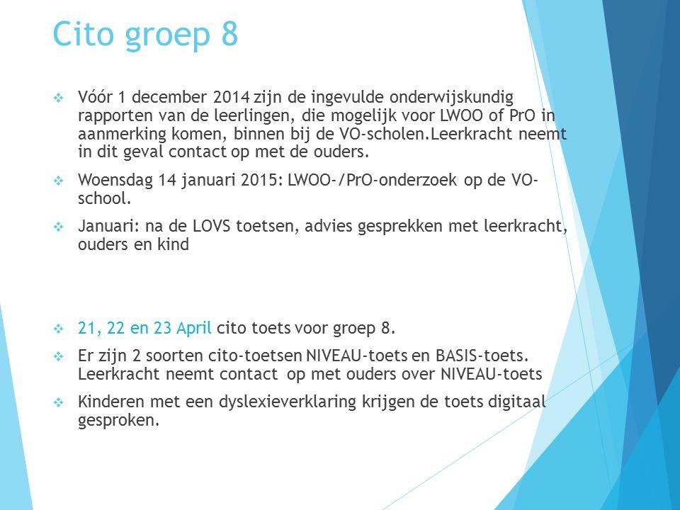Cito groep 8  Vóór 1 december 2014 zijn de ingevulde onderwijskundig rapporten van de leerlingen, die mogelijk voor LWOO of PrO in aanmerking komen, binnen bij de VO-scholen.Leerkracht neemt in dit geval contact op met de ouders.