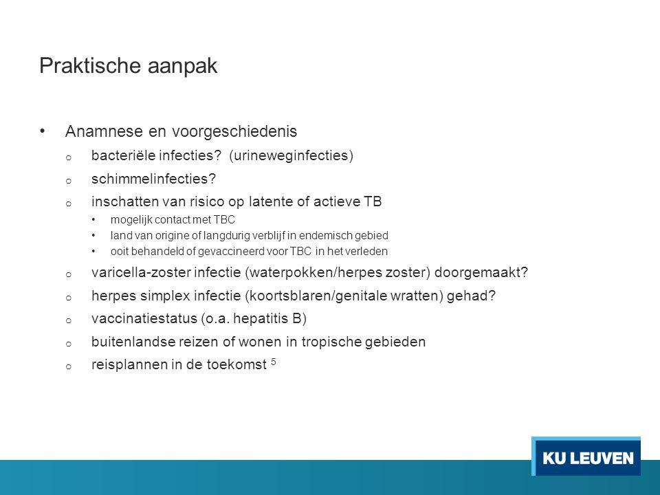 Praktische aanpak Anamnese en voorgeschiedenis o bacteriële infecties? (urineweginfecties) o schimmelinfecties? o inschatten van risico op latente of