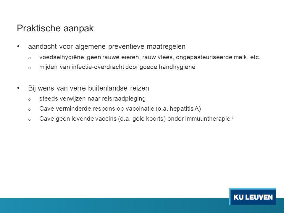 Praktische aanpak aandacht voor algemene preventieve maatregelen o voedselhygiëne: geen rauwe eieren, rauw vlees, ongepasteuriseerde melk, etc. o mijd