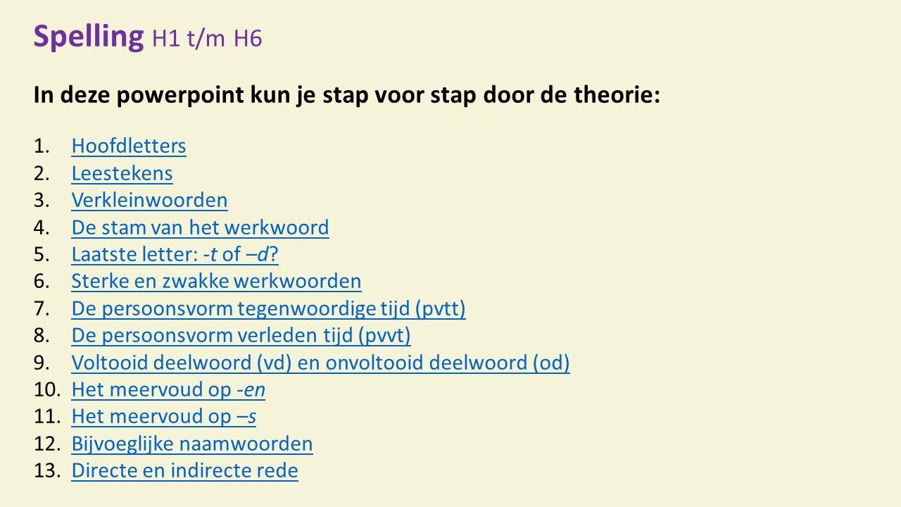 Spelling H1 t/m H6 In deze powerpoint kun je stap voor stap door de theorie: 1.HoofdlettersHoofdletters 2.LeestekensLeestekens 3.VerkleinwoordenVerkle