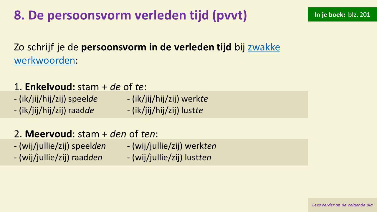 8. De persoonsvorm verleden tijd (pvvt) Zo schrijf je de persoonsvorm in de verleden tijd bij zwakke werkwoorden:zwakke werkwoorden 1. Enkelvoud: stam