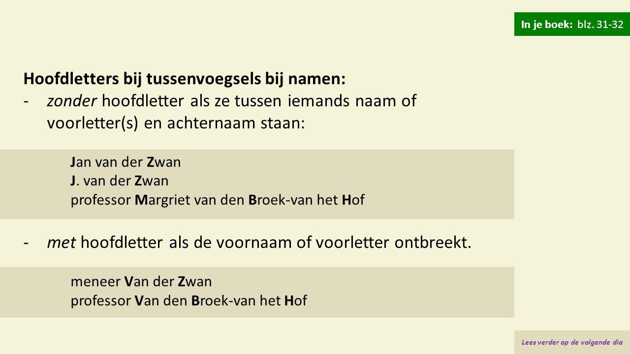 Hoofdletters bij tussenvoegsels bij namen: -zonder hoofdletter als ze tussen iemands naam of voorletter(s) en achternaam staan: Jan van der Zwan J. va
