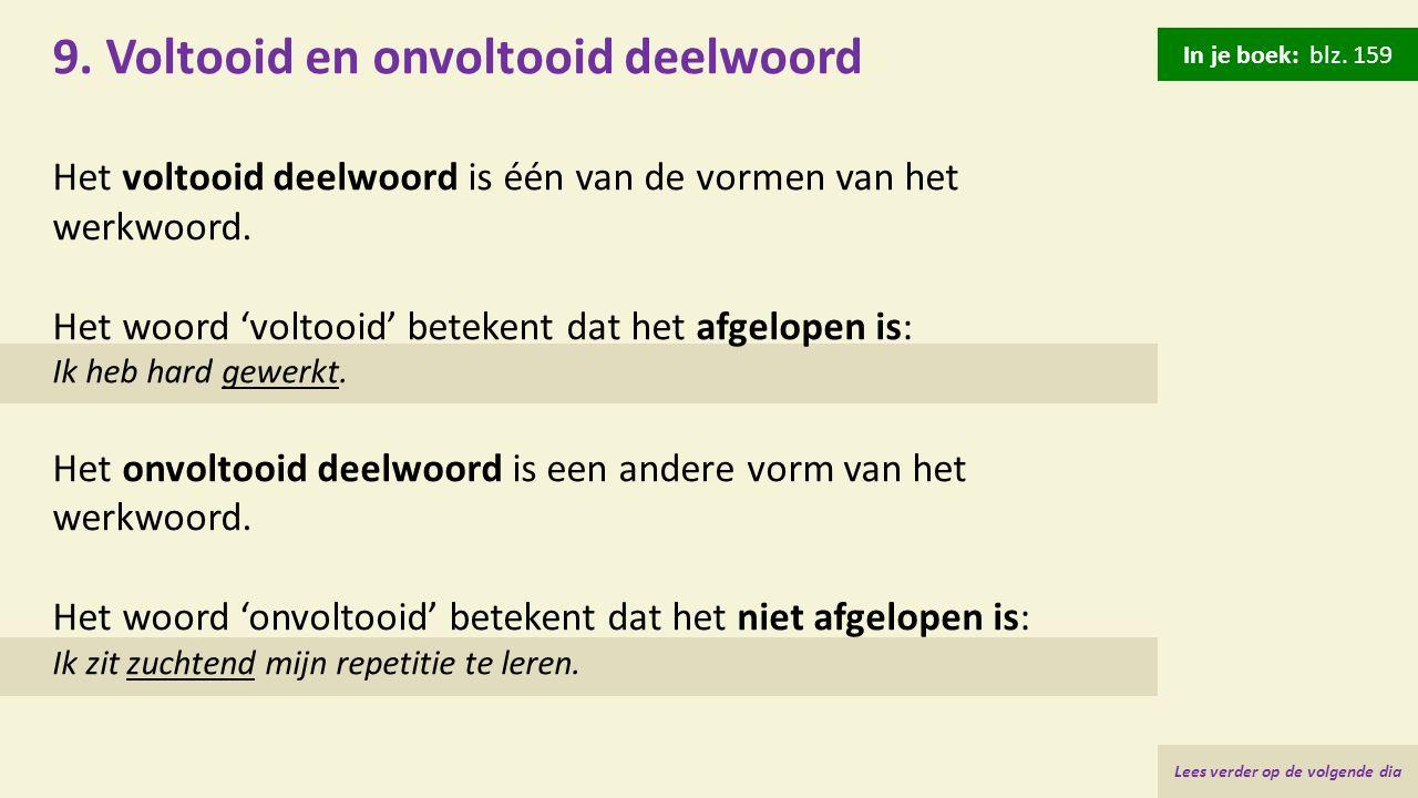9. Voltooid en onvoltooid deelwoord Het voltooid deelwoord is één van de vormen van het werkwoord. Het woord 'voltooid' betekent dat het afgelopen is:
