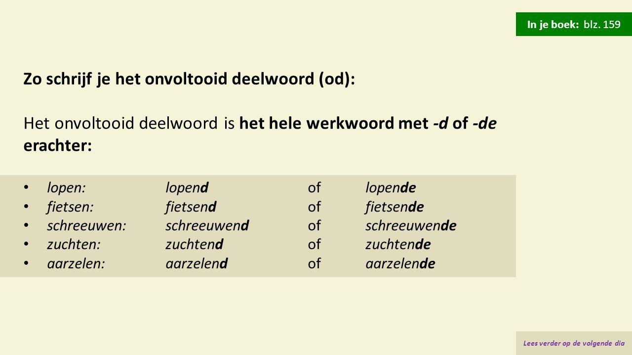 Zo schrijf je het onvoltooid deelwoord (od): Het onvoltooid deelwoord is het hele werkwoord met -d of -de erachter: lopen:lopend of lopende fietsen:fi