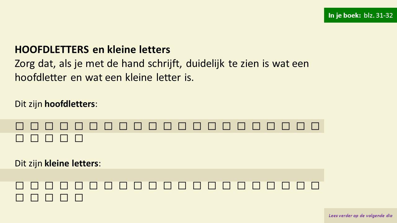 HOOFDLETTERS en kleine letters Zorg dat, als je met de hand schrijft, duidelijk te zien is wat een hoofdletter en wat een kleine letter is. Dit zijn h