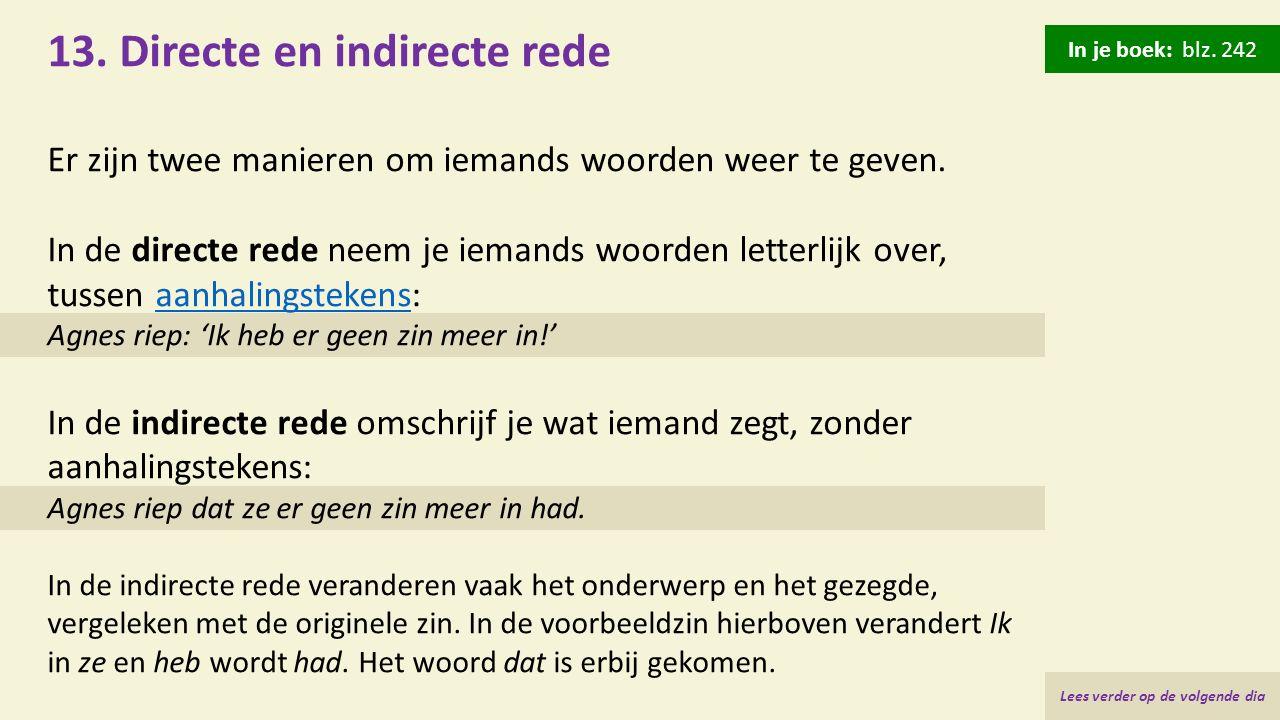 13. Directe en indirecte rede Er zijn twee manieren om iemands woorden weer te geven. In de directe rede neem je iemands woorden letterlijk over, tuss