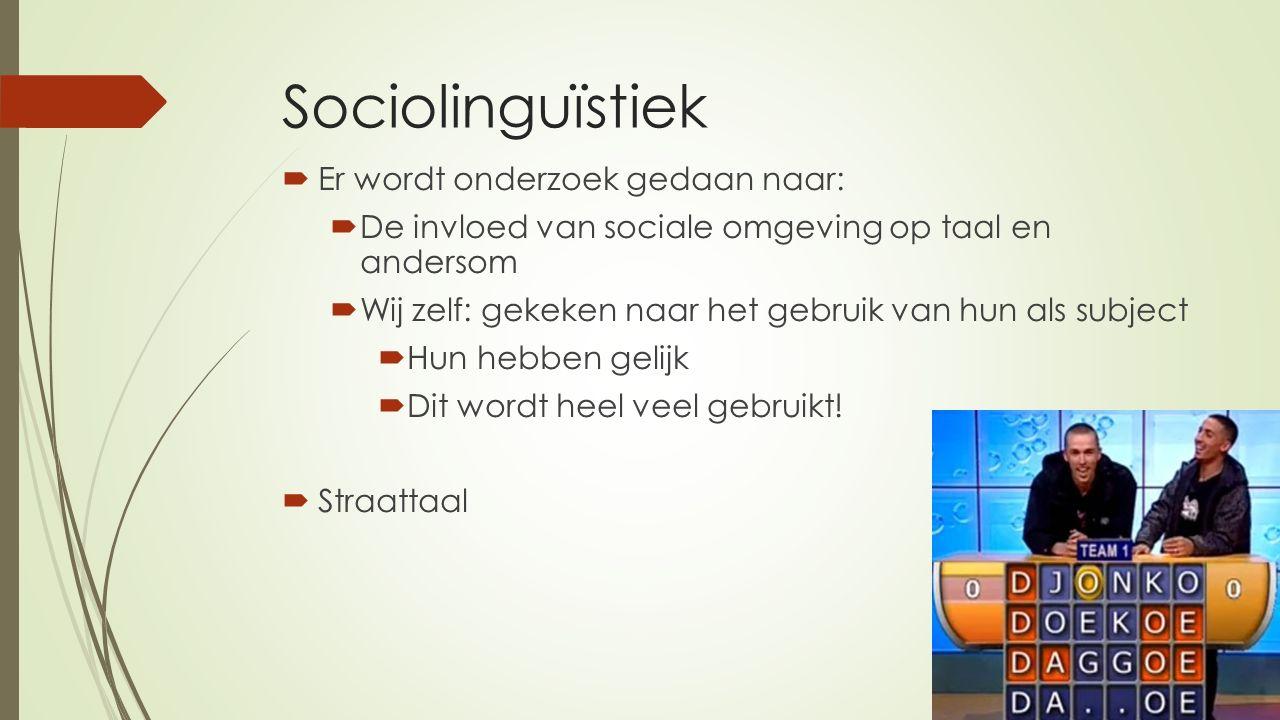 Sociolinguïstiek  Er wordt onderzoek gedaan naar:  De invloed van sociale omgeving op taal en andersom  Wij zelf: gekeken naar het gebruik van hun als subject  Hun hebben gelijk  Dit wordt heel veel gebruikt.