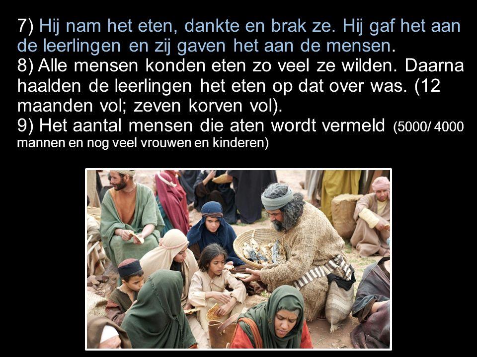 7) Hij nam het eten, dankte en brak ze.