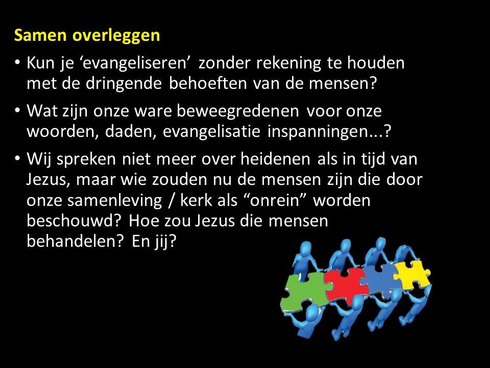 Samen overleggen Kun je 'evangeliseren' zonder rekening te houden met de dringende behoeften van de mensen.