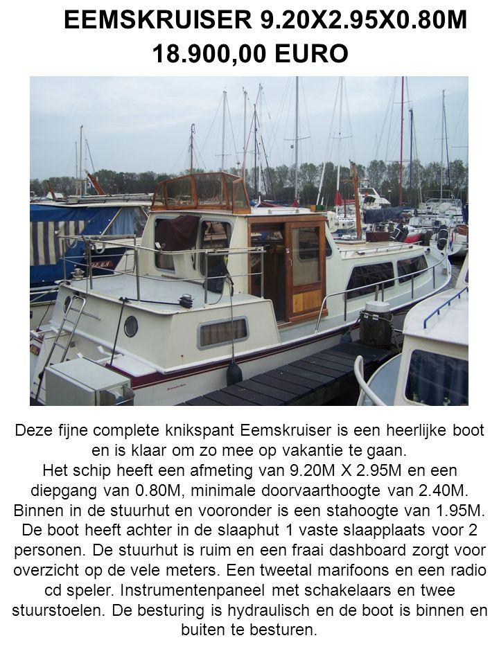 EEMSKRUISER 9.20X2.95X0.80M 18.900,00 EURO Deze fijne complete knikspant Eemskruiser is een heerlijke boot en is klaar om zo mee op vakantie te gaan.