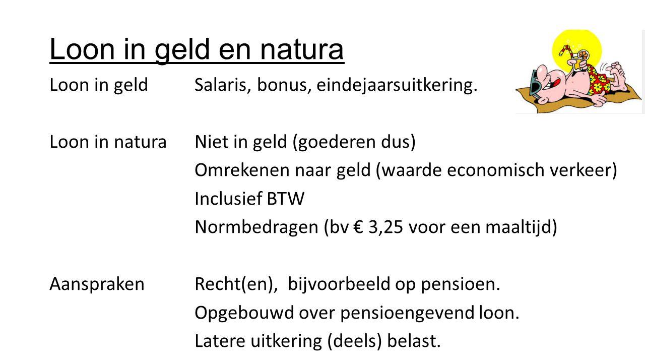 Loon in geld en natura Loon in geld Salaris, bonus, eindejaarsuitkering. Loon in naturaNiet in geld (goederen dus) Omrekenen naar geld (waarde economi