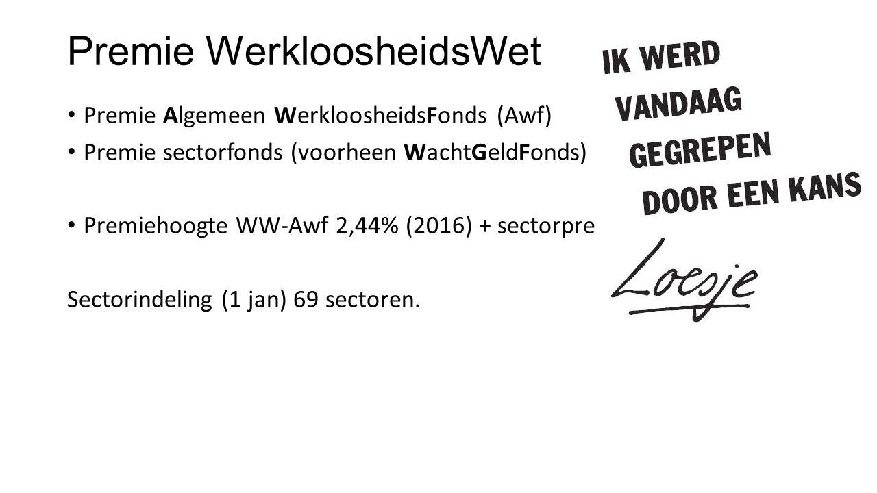 Premie WerkloosheidsWet Premie Algemeen WerkloosheidsFonds (Awf) Premie sectorfonds (voorheen WachtGeldFonds) Premiehoogte WW-Awf 2,44% (2016) + secto