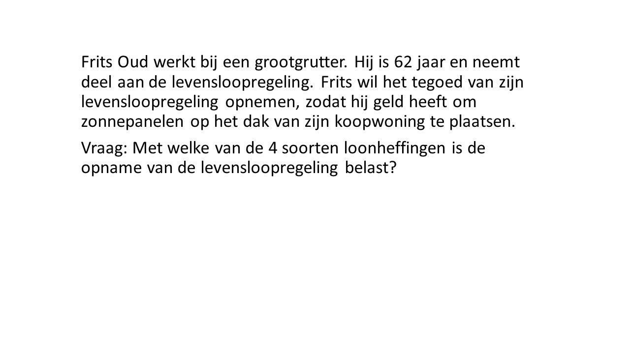 Frits Oud werkt bij een grootgrutter. Hij is 62 jaar en neemt deel aan de levensloopregeling. Frits wil het tegoed van zijn levensloopregeling opnemen