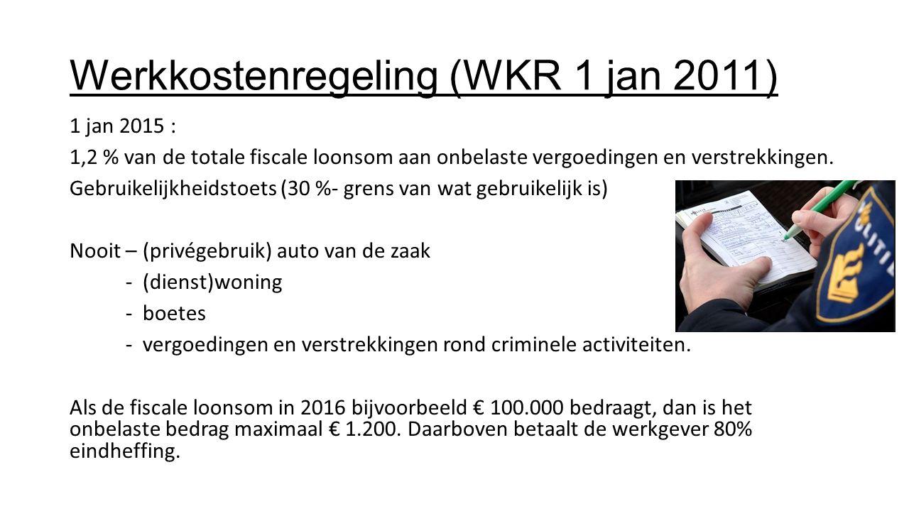 Werkkostenregeling (WKR 1 jan 2011) 1 jan 2015 : 1,2 % van de totale fiscale loonsom aan onbelaste vergoedingen en verstrekkingen. Gebruikelijkheidsto