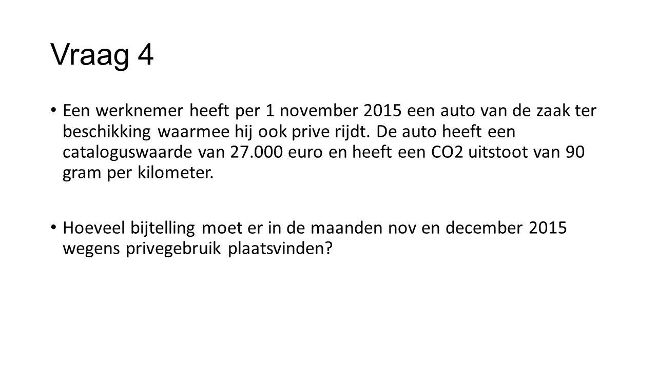 Vraag 4 Een werknemer heeft per 1 november 2015 een auto van de zaak ter beschikking waarmee hij ook prive rijdt. De auto heeft een cataloguswaarde va