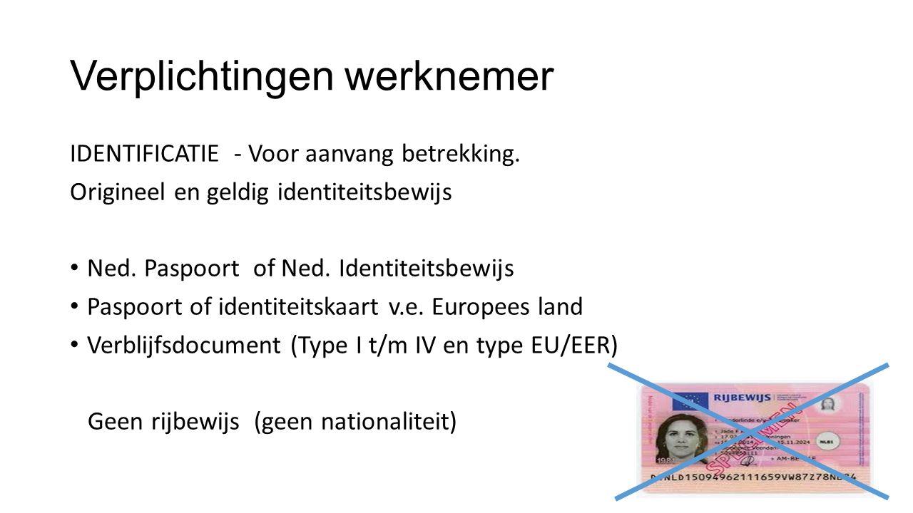 Verplichtingen werknemer IDENTIFICATIE - Voor aanvang betrekking. Origineel en geldig identiteitsbewijs Ned. Paspoort of Ned. Identiteitsbewijs Paspoo