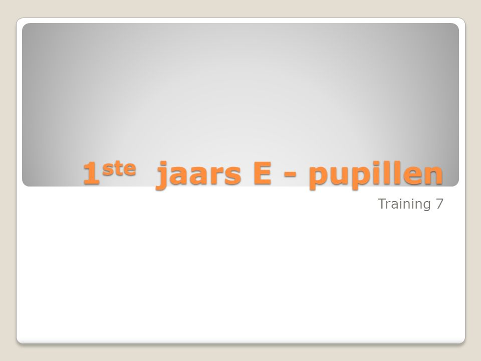 1 ste jaars E - pupillen Training 7
